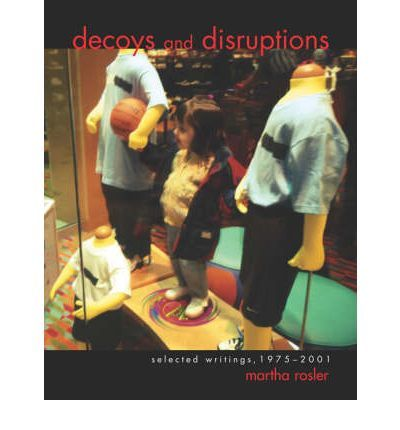 Decoys and Disruptions. Selected Writings, 1975-2001